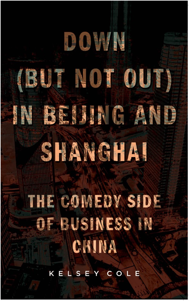 DOWN (BUT NOT OUT) IN BEIJING AND SHANGHAI: THE COMEDY SIDE OF BUSINESS IN CHINA 1
