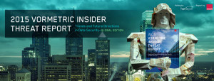 VORMETRIC'S 2015 Insider Threat Report: 93% Of U.S. Organisations Polled Vulnerable To Insider Threats