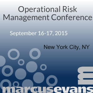 MARCUS EVANS TO HOST THE OPERATIONAL RISK MANAGEMENT CONFERENCE IN NEW YORK CITY, NEW YORK