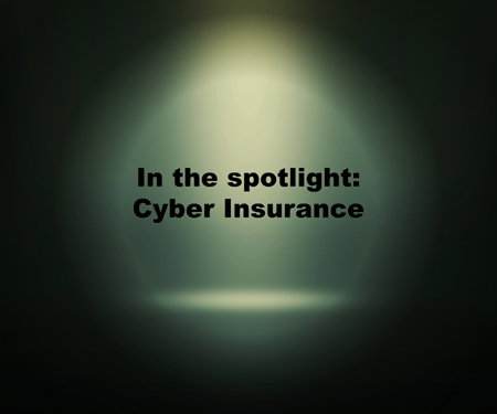 CYBER INSURANCE TAKES THE SPOTLIGHT