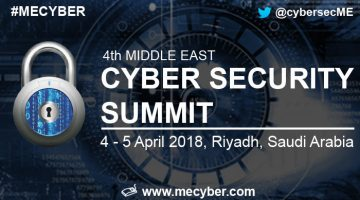 Middle East Cyber Security Summit 2018, 4 & 5 April 2018, Riyadh, Saudi Arabia