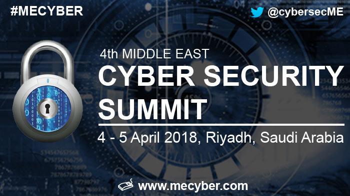 Middle East Cyber Security Summit 2018, 4 & 5 April 2018, Riyadh, Saudi Arabia