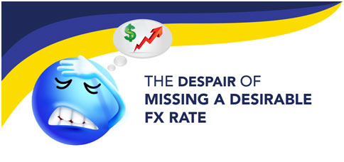 The Despair Of Missing a Desirable FX Rate