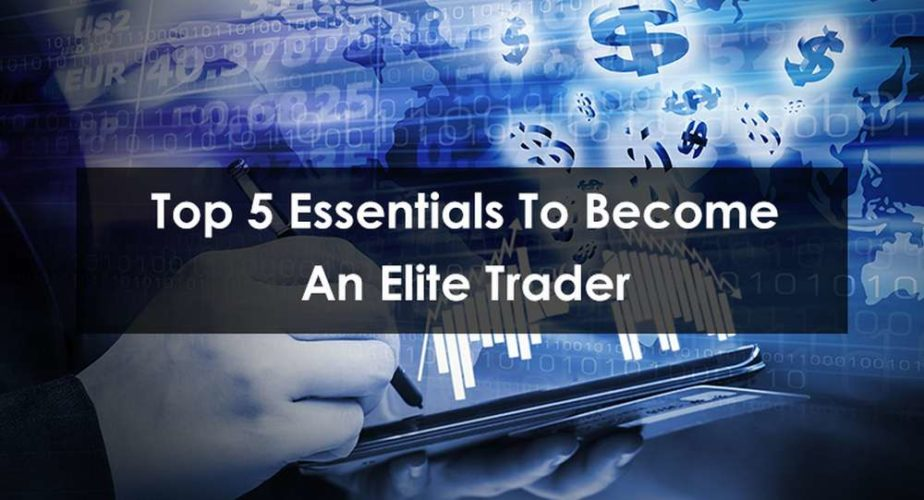 Top 5 Essentials to Become An Elite Trader