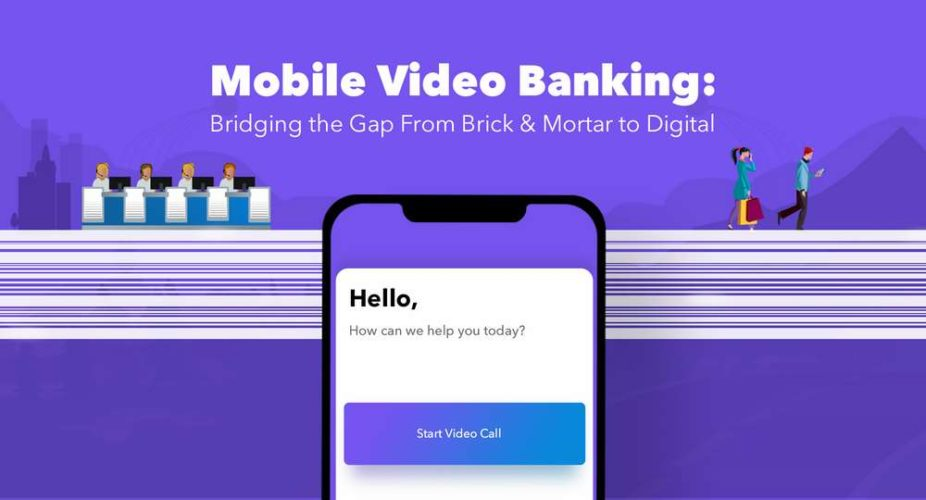 Mobile Video Banking: Bridging the Gap From Brick & Mortar to Digital