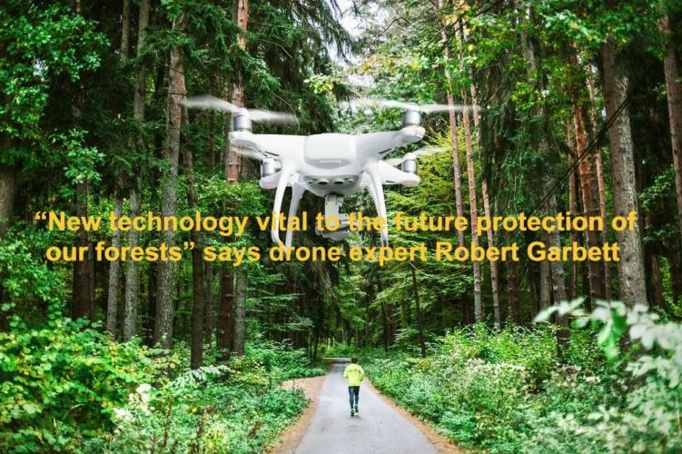 """""""New technology vital to the future protection of our forests"""" says drone expert Robert Garbett"""