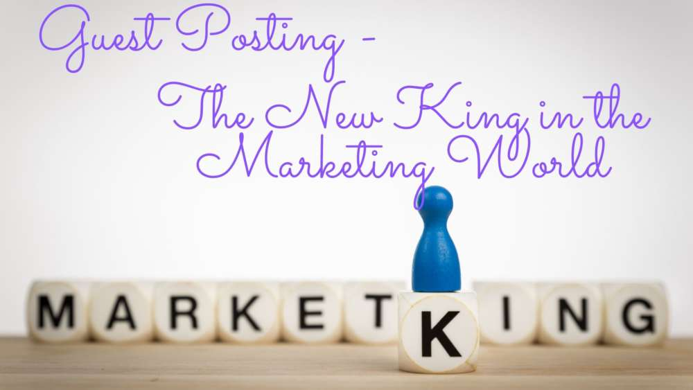 Guest Posting - The New King in the Marketing World  1