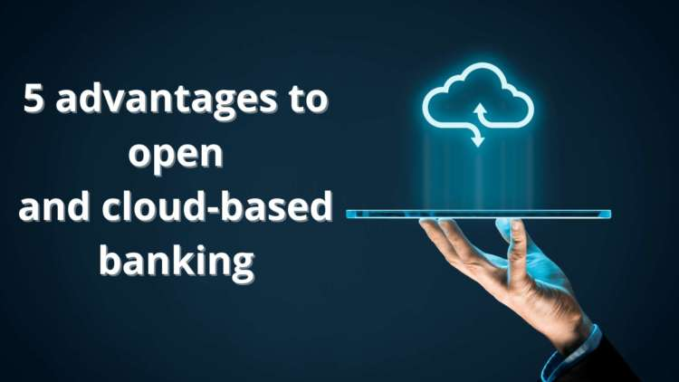 5 advantages to open and cloud-based banking 1