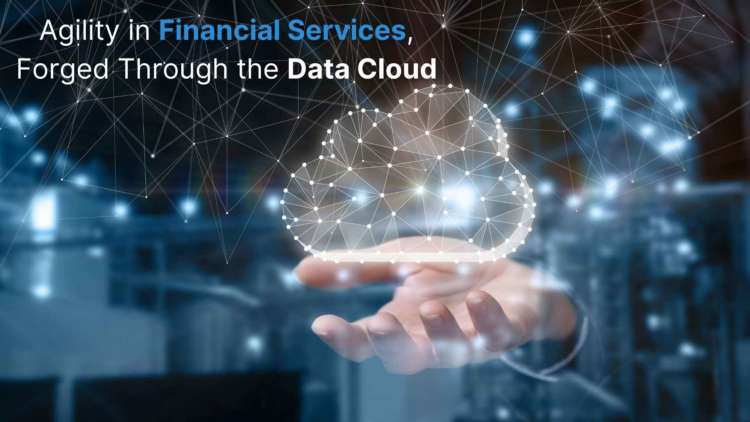 Agility in Financial Services, Forged Through the Data Cloud 1