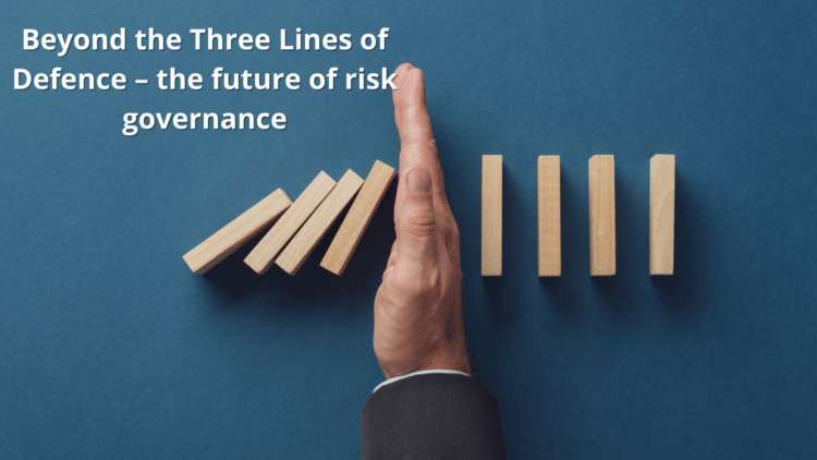 Beyond the Three Lines of Defence – the future of risk governance 6