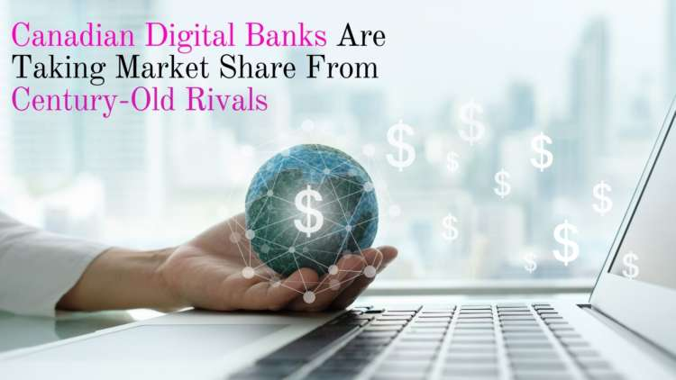 Canadian Digital Banks Are Taking Market Share From Century-Old Rivals