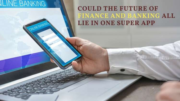 Could the future of finance and banking all lie in one super app?