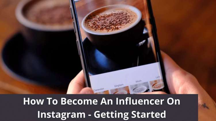 How To Become An Influencer On Instagram - Getting Started