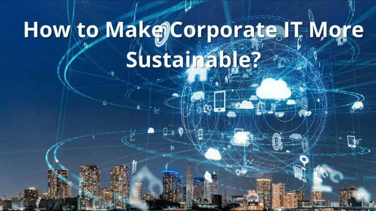How to Make Corporate IT More Sustainable? 1