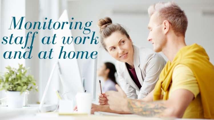 Monitoring staff at work and at home