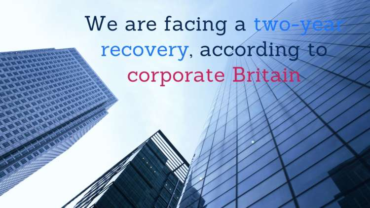 We are facing a two-year recovery, according to corporate Britain