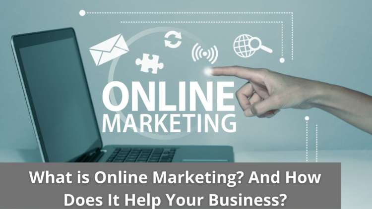 What is Online Marketing? And How Does It Help Your Business? 1