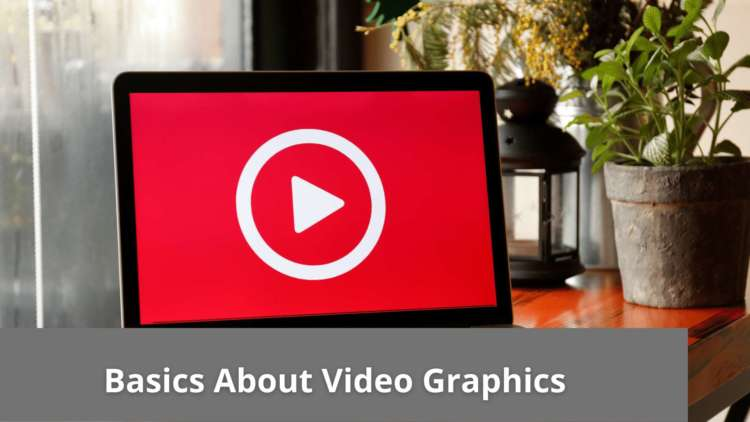 Basics About Video Graphics 1