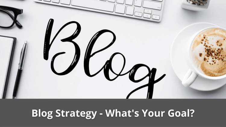 Blog Strategy - What's Your Goal? 10