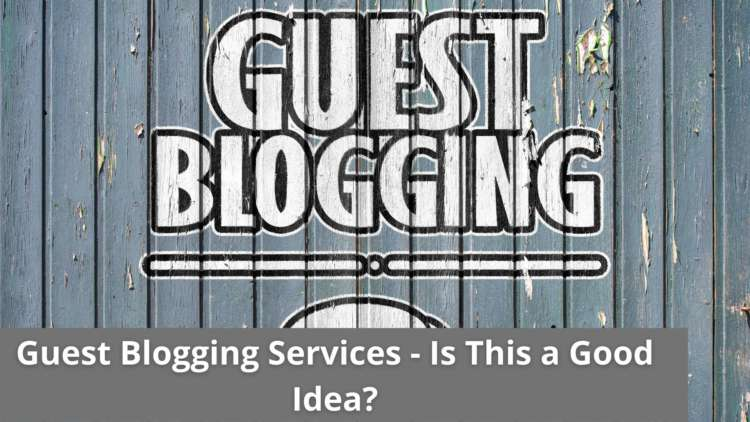 Guest Blogging Services - Is This a Good Idea