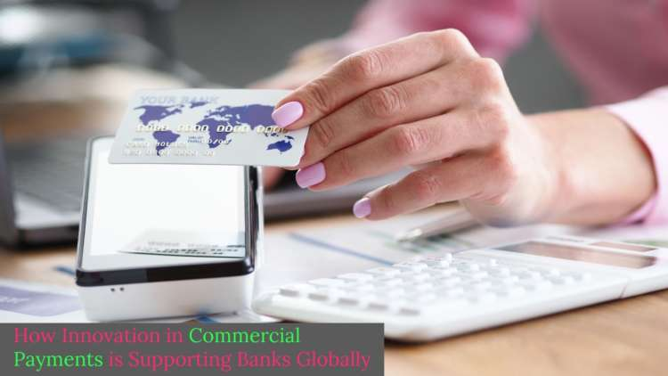 How Innovation in Commercial Payments is Supporting Banks Globally