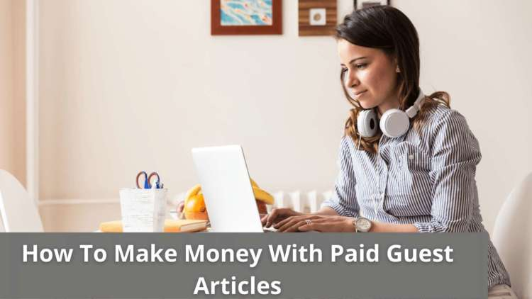 How To Make Money With Paid Guest Articles 4