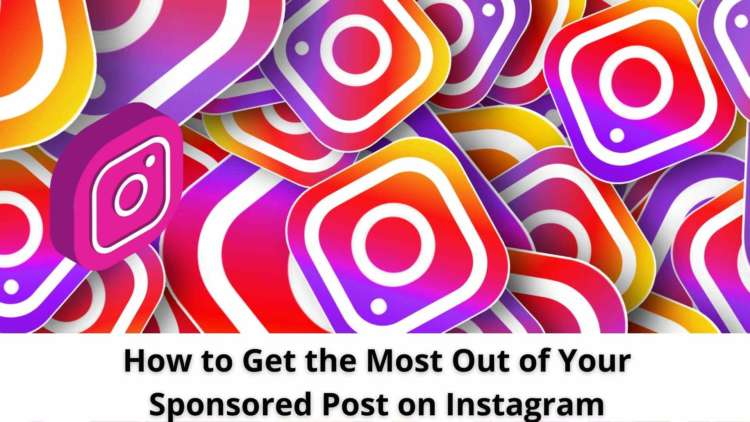 How to Get the Most Out of Your Sponsored Post on Instagram