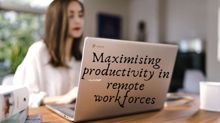 Maximising productivity in remote workforces