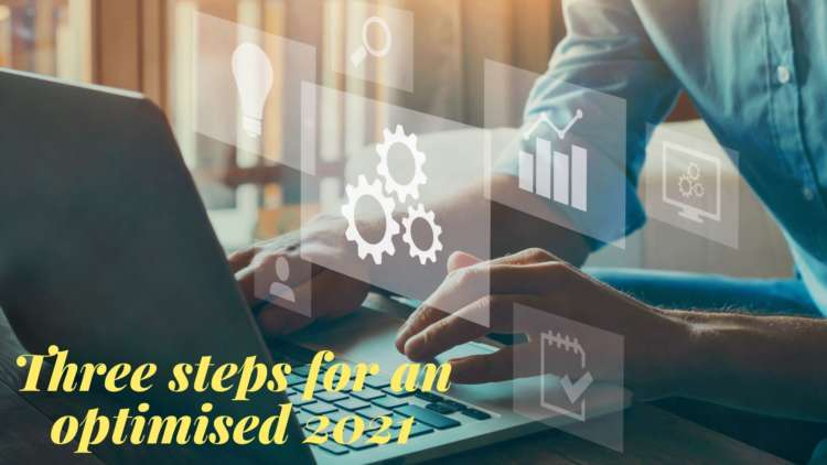 Three steps for an optimised 2021