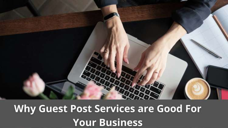 Why Guest Post Services are Good For Your Business 2