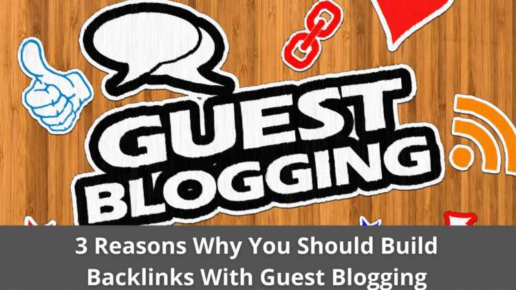 3 Reasons Why You Should Build Backlinks With Guest Blogging 2
