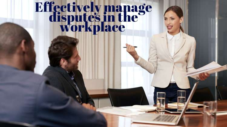 The strategies all businesses should implement to effectively manage disputes in the workplace